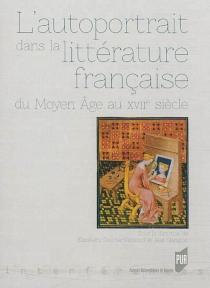 L'autoportrait dans la littérature française : du Moyen Age au XVIIe siècle -