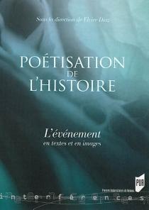 Poétisation de l'histoire : l'événement en textes et en images -