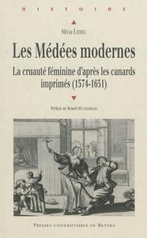 Les Médées modernes : la cruauté féminine d'après les canards imprimés français (1574-1651) - SilviaLiebel