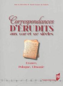 Correspondances d'érudits aux XVIIIe et XIXe siècles : France, Pologne, Lituanie -