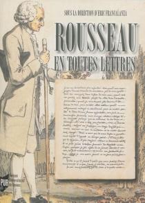 Rousseau en toutes lettres : actes du colloque de Brest, 22-24 mars 2012 -