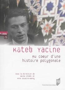 Kateb Yacine : au coeur d'une histoire polygonale -