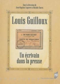 Louis Guilloux : un écrivain dans la presse -