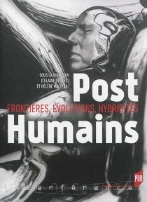 Posthumains : frontières, évolutions, hybridités -