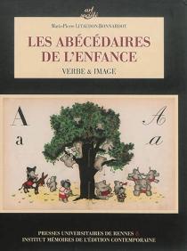 Les abécédaires de l'enfance : verbe et image - Marie-PierreLitaudon