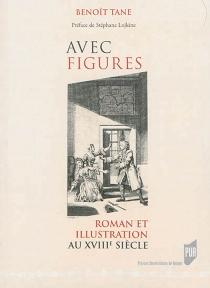 Avec figures : roman et illustration au XVIIIe siècle - BenoîtTane