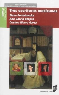 Tres escritoras mexicanas : Elena Poniatowska, Ana Garcia Bergua, Cristina Rivera Garza -