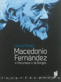 Macedonio Fernandez : précurseur de Borges - DanielAttala