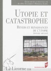 Utopie et catastrophe : revers et renaissances de l'utopie (XVIe-XXIe siècles) -