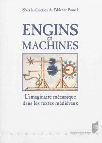 Engins et machines : l'imaginaire mécanique dans les textes médiévaux -