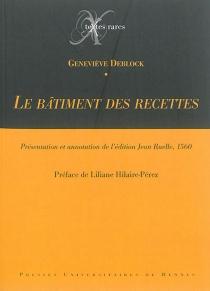 Le bâtiment des recettes : présentation et annotation de l'édition Jean Ruelle, 1560 -