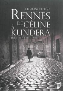 Rennes, de Céline à Kundera - GeorgesGuitton