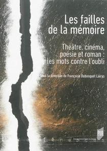 Les failles de la mémoire : théâtre, cinéma, poésie et roman : les mots contre l'oubli -