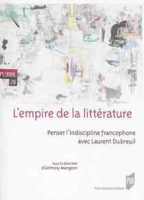 L'empire de la littérature : penser l'indiscipline francophone avec Laurent Dubreuil -