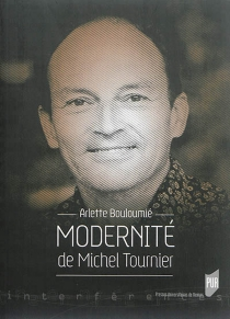 Modernité de Michel Tournier - ArletteBouloumié