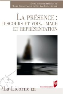 La présence : discours et voix, image et représentation -
