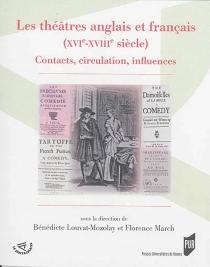 Les théâtres anglais et français (XVIe-XVIIIe siècle) : contacts, circulation, influences -
