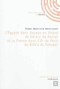 L'Egypte dans Voyage en Orient de Gérard de Nerval et la France dans L'or de Paris de Rifà'a al-Tahtâwî - Abdelazim AbdelkaderHamdi
