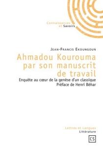 Ahmadou Kourouma par son manuscrit de travail : enquête au coeur de la genèse d'un classique - Jean-FrancisEkoungoun