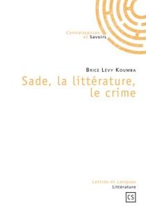 Sade, la littérature, le crime - BriceLévy Koumba