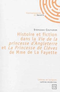Histoire et fiction dans la Vie de la princesse d'Angleterre et La princesse de Clèves de Mme de La Fayette - StéphanieCouturier