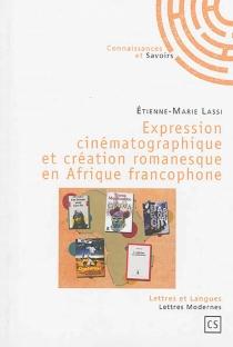 Expression cinématographique et création romanesque en Afrique francophone - Etienne-MarieLassi