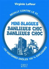 Mini-blagues banlieues chics, banlieues chocs : Neuilly contre le 93... 150 histoires drôles 100% explosives - VirginieLafleur