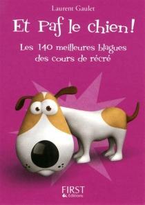 Et paf le chien ! : les 140 meilleures blagues des cours de récré - LaurentGaulet