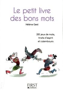 Le petit livre des bons mots : 200 jeux de mots, traits d'esprit et calembours - HélèneGest