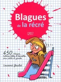 Blagues de la récré : 450 blagues, histoires drôles et devinettes pour petits et grands - LaurentGaulet
