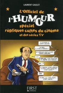 L'officiel de l'humour : spécial répliques cultes du cinéma et des séries TV - LaurentGaulet