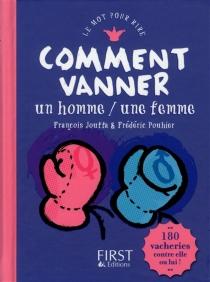 Comment vanner un homme, une femme : 180 vacheries contre elle ou lui ! - FrançoisJouffa