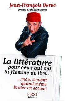 La littérature pour ceux qui ont la flemme de lire... mais veulent quand même briller en société - Jean-FrançoisDerec