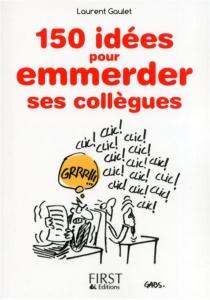 150 idées pour emmerder ses collègues - LaurentGaulet