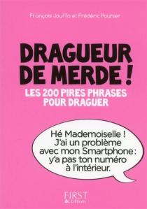Dragueur de merde ! : les 200 pires phrases pour draguer - FrançoisJouffa