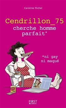Cendrillon_75 cherche homme parfait* : *ni gay ni maqué - CarolineMichel