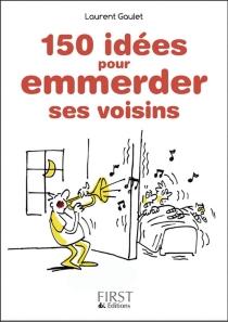 150 idées pour emmerder ses voisins - LaurentGaulet