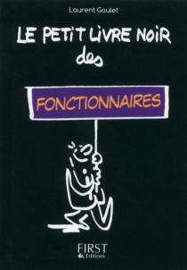 Le petit livre noir des fonctionnaires - LaurentGaulet