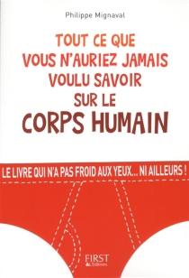 Tout ce que vous n'auriez jamais voulu savoir sur le corps humain - PhilippeMignaval