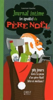 Journal intime (et ignoble) du père Noël : 365 jours dans la peau d'un père Noël bête et méchant ! - LaurentGaulet