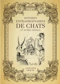 Histoires extraordinaires de chats et autres animaux -