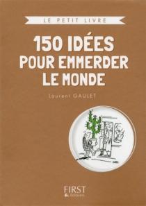 150 idées pour emmerder le monde - LaurentGaulet