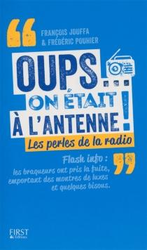 Oups... on était à l'antenne ! : les perles de la radio - FrançoisJouffa