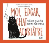 Moi, Edgar, chat acariâtre : 400 jours dans la peau d'un chat drôle et cynique - SusieJouffa