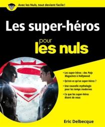 Les super-héros pour les nuls - ÉricDelbecque