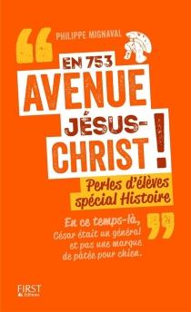 En 743 avenue Jésus-Christ ! : perles d'élèves spécial histoire -