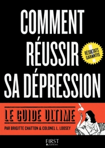 Comment réussir sa dépression : le guide ultime - Brigitte Chatton
