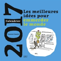 Les meilleures idées pour emmerder le monde : calendrier 2017 - LaurentGaulet