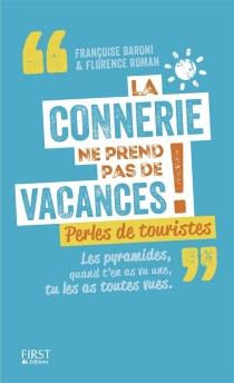 La connerie ne prend pas de vacances ! : perles de touristes - FrançoiseBaroni