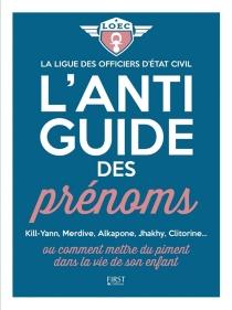 L'anti-guide des prénoms ou Comment mettre du piment dans la vie de son enfant - Ligue des officiers d'état civil